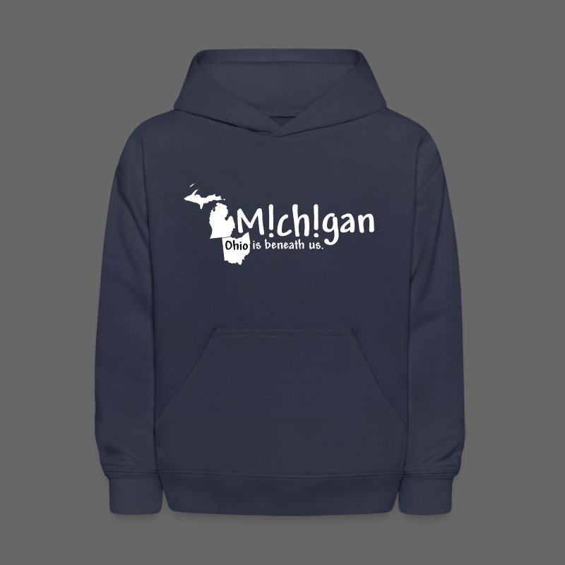 Michigan: Ohio is beneath us. - Kids' Hoodie