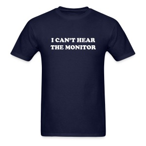 I can't hear the monitor - Men's T-Shirt