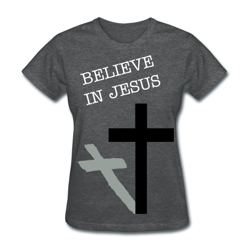 Believe in Jesus - Women's T-Shirt