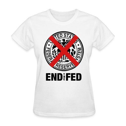 End the Fed! - Women's T-Shirt