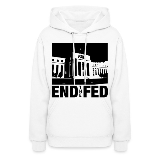 End the Fed! - Women's Hoodie