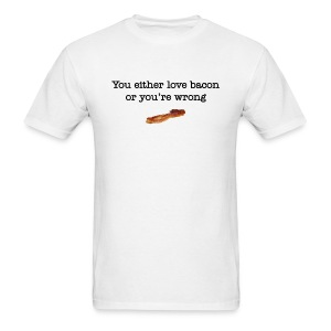 You Either Love Bacon or You're Wrong - Men's T-Shirt