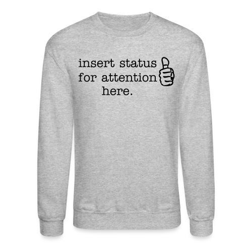 Attention Status Sweatshirt - Crewneck Sweatshirt