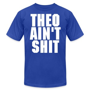 Theo Ain't Shit - Men's T-Shirt by American Apparel