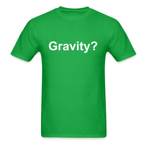 Gravity? Tee - Men's T-Shirt