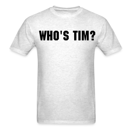 Who's Tim? Tee - Men's T-Shirt
