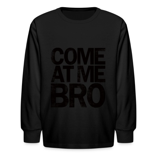 Come At Me Bro - Kids' Long Sleeve T-Shirt