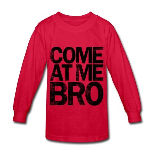 Come At Me Bro - Kids' Long Sleeve T-Shirt