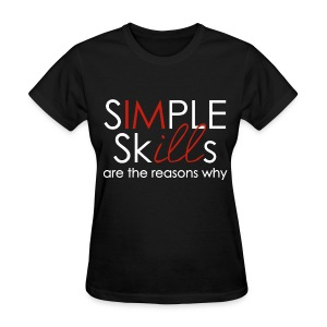 Simple Skills Are The Reasons Why - Women's T-Shirt