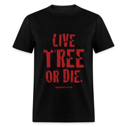 Live Tree or Die T-Shirt - Men's T-Shirt