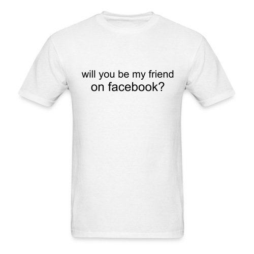 will you be my friend on facebook? - Men's T-Shirt