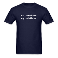 T-Shirts ~ Men's T-Shirt ~ you haven't seen my bad side yet