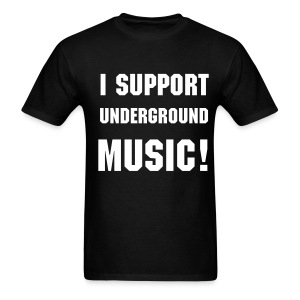 I Support Underground Music - Black and White T-Shirt - Men's T-Shirt