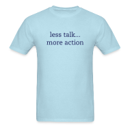 T-Shirts ~ Men's T-Shirt ~ less talk... more action
