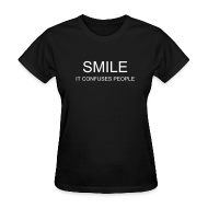 Women's T-Shirts ~ Women's T-Shirt ~ SMILE - IT CONFUSES PEOPLE