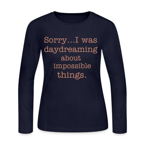 sorry....i was daydreaming about impossible things - Women's Long Sleeve Jersey T-Shirt