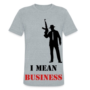 I mean business mafia man - Unisex Tri-Blend T-Shirt by American Apparel