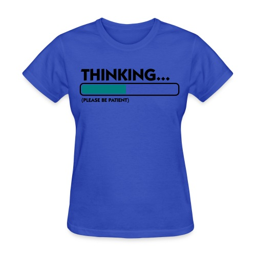 thinking please be pateint - Women's T-Shirt