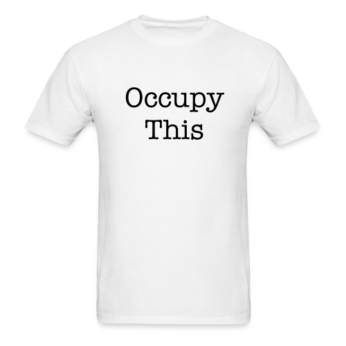 Occupy This - Men's T-Shirt