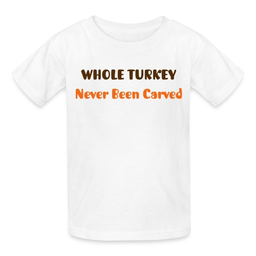 Whole Turkey - Never Been Carved - Kids' T-Shirt