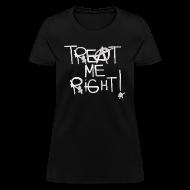 T-Shirts ~ Women's T-Shirt ~ T-Shirley TREAT ME RIGHT! for women