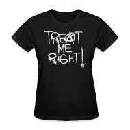 T-Shirts ~ Women's T-Shirt ~ T-Shirley TREAT ME RIGHT! for women