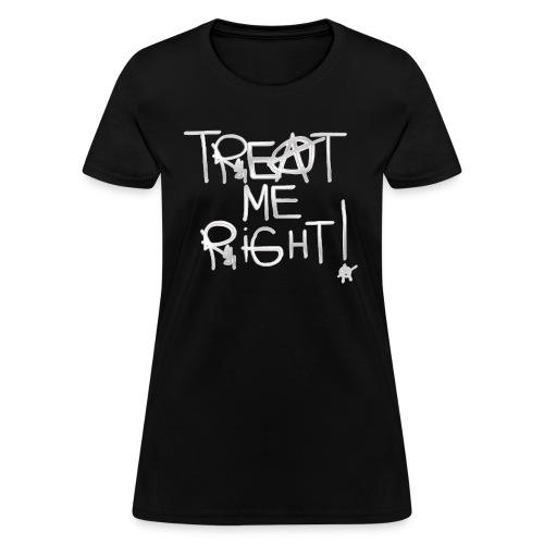 T-Shirley TREAT ME RIGHT! for women  - Women's T-Shirt