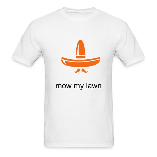 mow my lawn - Men's T-Shirt