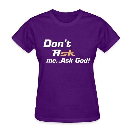 ASK GOD - Women's T-Shirt