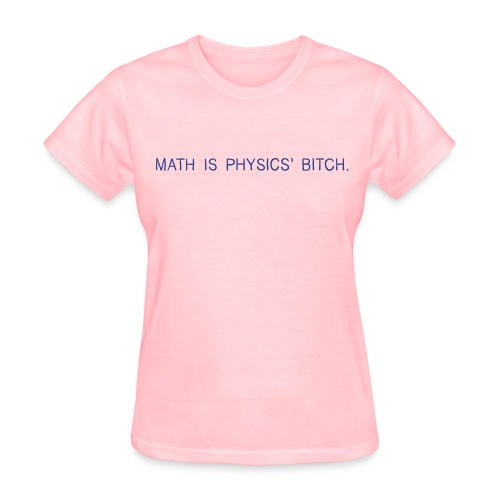 Physics' Bitch - Women's T-Shirt