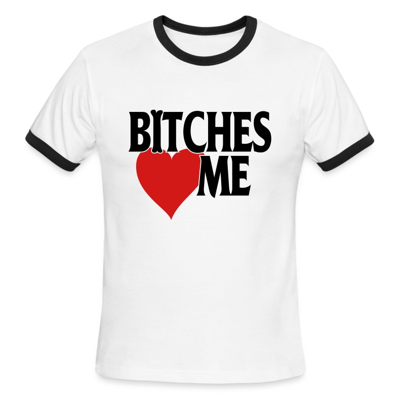 Bitches Love Me - Men's Ringer T-Shirt