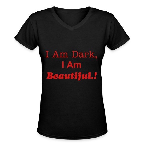 I Am Dark I Am Beautiful  (Created By E.L. French) - Women's V-Neck T-Shirt