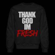 Long Sleeve Shirts ~ Crewneck Sweatshirt ~ Thank God I'm Fresh
