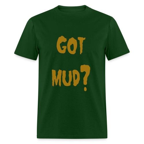 Got mud? - Men's T-Shirt