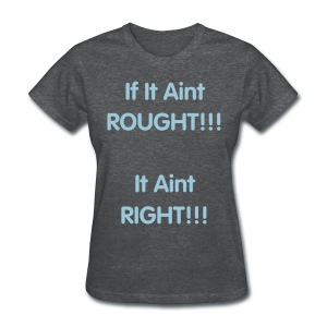 Ladies - If it aint rought it aint right - Women's T-Shirt