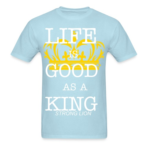 LIFE IS GOOD AS A KING - Men's T-Shirt