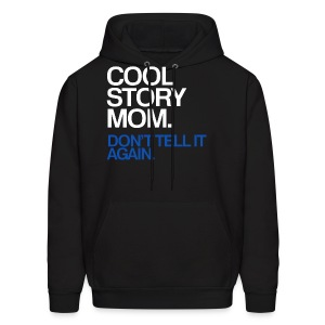 Cool Story Mom - Don't Tell It Again - Men's Hoodie
