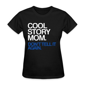 Cool Story Mom - Don't Tell It Again - Women's T-Shirt