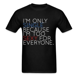 I'm Only Single Because I'm Too Sexy (White) - Men's T-Shirt