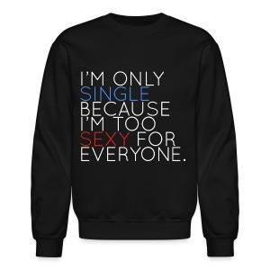 I'm Only Single Because I'm Too Sexy (White) - Crewneck Sweatshirt