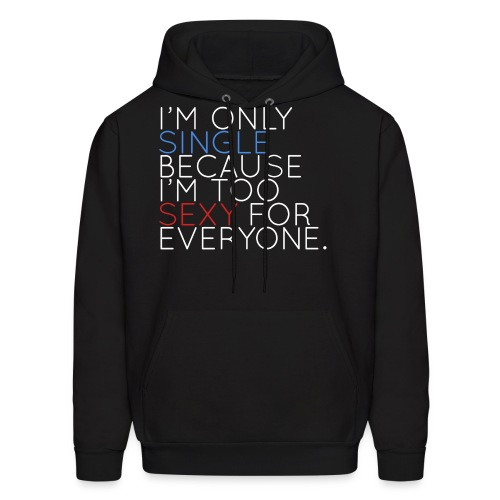 I'm Only Single Because I'm Too Sexy (White) - Men's Hoodie