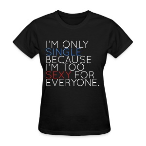 I'm Only Single Because I'm Too Sexy (White) - Women's T-Shirt