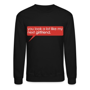 You Look A Lot Like My Next GF (Red) - Crewneck Sweatshirt