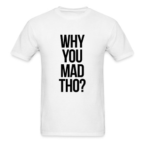 Humor - Why You Mad Tho? (Black) - Men's T-Shirt