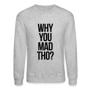 Humor - Why You Mad Tho? (Black) - Crewneck Sweatshirt