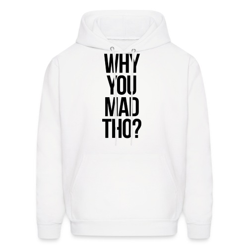 Humor - Why You Mad Tho? (Black) - Men's Hoodie