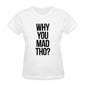 Humor - Why You Mad Tho? (Black) - Women's T-Shirt