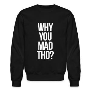 Humor - Why You Mad Tho? (White) - Crewneck Sweatshirt