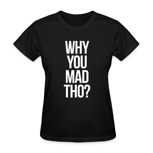 Humor - Why You Mad Tho? (White) - Women's T-Shirt