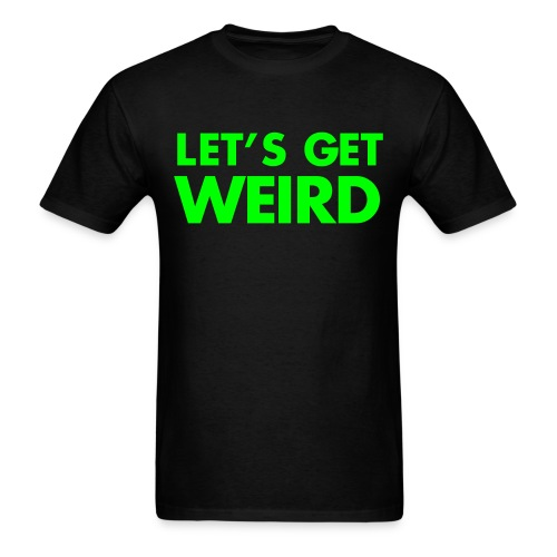 Let's Get Weird T-Shirt - Men's T-Shirt